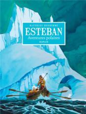 Esteban ; intégrale cycle 1 ; les aventures polaires - Couverture - Format classique