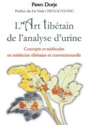 L'art tibétain de l'analyse d'urine ; concepts et méthodes en médecine tibétaine et conventionnelle - Couverture - Format classique