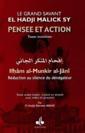 Pensee Et Action D'El Hadji Malick Sy (T.Iii) : Reduction Au Silence Du Denegateur (Ifham Al-Munkir - Couverture - Format classique