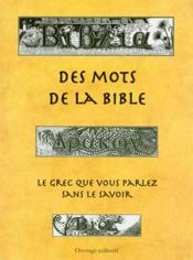 Des mots de la Bible ; le grec que vous parlez sans le savoir - Couverture - Format classique