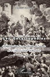 Les encyclopédies ; construction et circulation du savoir de l'antiquité à Wikipédia - Couverture - Format classique