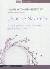 Jésus de Nazareth t.1 ; du baptême dans le Jourdain à la transfiguration - Couverture - Format classique