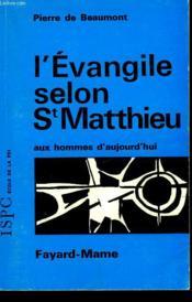 L'Evangile Selon Saint Matthieu Aux Homme D'Aujourd'Hui. - Couverture - Format classique