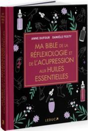 Ma bible de la reflexologie et de l'acupression aux huiles essentielles - Couverture - Format classique