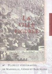 La ville figuree ; plans et vues gravées de Marseille, Gênes et Barcelone - Intérieur - Format classique