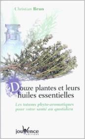 Douze plantes et leurs huiles essentielles - Couverture - Format classique