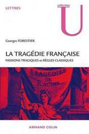 La tragédie française ; passions tragiques et règles classiques - Couverture - Format classique