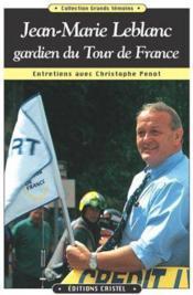 Jean-Marie Leblanc, gardien du Tour de France ; entretiens avec Christophe Penot - Couverture - Format classique