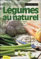 Legumes Au Naturel - Crus, Cuits, Frais, Secs, Associes A Des Cereales - Couverture - Format classique
