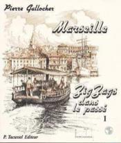Marseille Zig-Zags Dans Le Passe T.1 - Couverture - Format classique