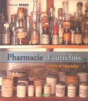 Pharmacie D'Autrefois ; Secrets Et Remedes - Intérieur - Format classique
