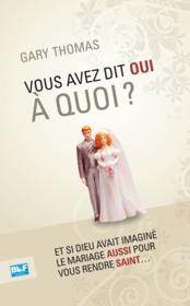 Vous avez dit oui à quoi ? et si Dieu avait imaginé le mariage aussi pour vous rendre saint... - Couverture - Format classique