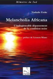 Melancholia africana : l'indispensable dépassement de la condition noire - Couverture - Format classique