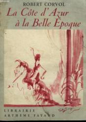 La Cote D'Azur A La Belle Epoque. - Couverture - Format classique