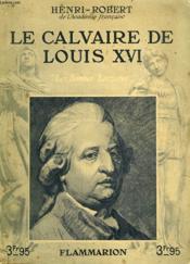 Le Calvaire De Louis Xvi. Collection : Les Bonnes Lectures. - Couverture - Format classique