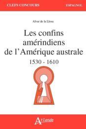 Les confins amérindiens de l'Amérique australe ; 1530-1559 - Couverture - Format classique