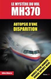 Le mystère du vol MH370 ; autopsie d'une disparition (2e édition) - Couverture - Format classique