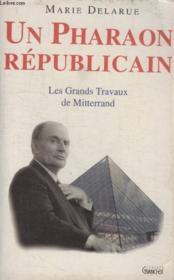 Un pharaon republicain : les grands travaux de mitterrand - Couverture - Format classique