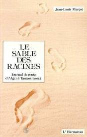 Le sable des racines ; journal de route d'Alger à Tamanrasset - Couverture - Format classique