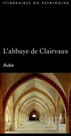 L'abbaye de Clairvaux ; Aube - Couverture - Format classique