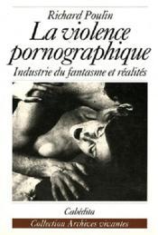 La violence pornographique ; indistrie du fantasme et réalités - Couverture - Format classique