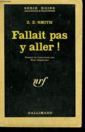 Fallait Pas Y Aller ! Collection : Serie Noire N° 819 - Couverture - Format classique