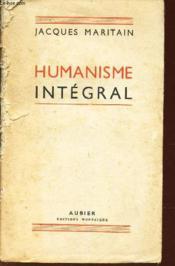 Humanisme Integral - Problemes Temporels Et Spirituels D'Une Nouvelle Chretiente. - Couverture - Format classique