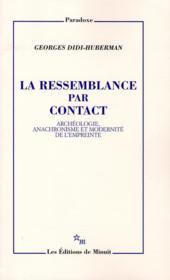 La ressemblance par contact ; archéologie, anachronisme et modernité de l'empreinte - Couverture - Format classique