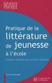 Pratique de la littérature de jeunesse à l'école ; comment élaborer des activités concrètes - Couverture - Format classique