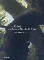 Akiloë ou le souffle de la forêt - Couverture - Format classique