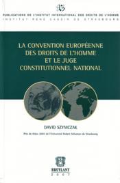 La convention europeenne des droits de l'homme et le juge constitutionnel national - Couverture - Format classique