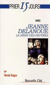 Prier 15 jours avec... ; Sainte Jeanne Delanoue, la mère des pauvres - Intérieur - Format classique
