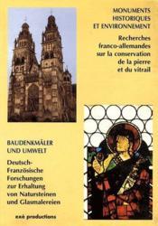 Monuments historiques et environnement ; recherches franco-allemandes sur la conservation de la pierre et du vitrail - Couverture - Format classique