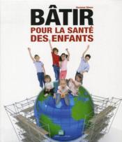 Bâtir pour la sante des enfants - Couverture - Format classique