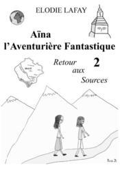 Aïna l'aventurière fantastique t.2 ; retour aux sources - Couverture - Format classique