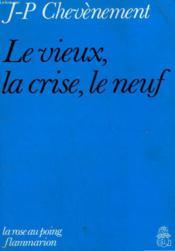 Le Vieux, La Crise, Le Neuf. - Couverture - Format classique