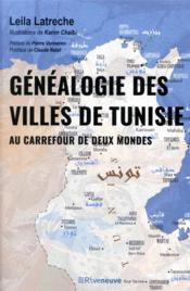 Généalogie des villes de Tunisie ; au carrefour de deux mondes - Couverture - Format classique