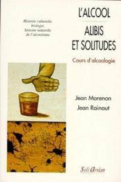 L'alcool ; alibis et solitudes ; cours d'alcoologie - Couverture - Format classique