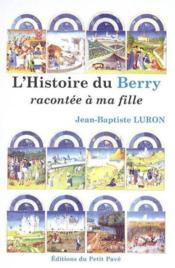 L'histoire du berry racontee a ma fille - Couverture - Format classique