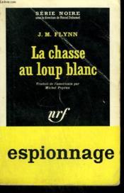 La Chasse Au Loup Blanc. Collection : Serie Noire N° 820 - Couverture - Format classique