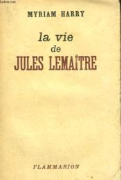 La Vie De Jules Lemaitre. - Couverture - Format classique