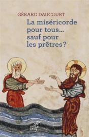 La miséricorde pour tous... sauf pour les prêtres ? - Couverture - Format classique