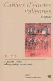 Cahiers d'etudes italiennes. filigrana, n 21/2015. l'italie et l'ori ent : echanges, enjeux, regard - Couverture - Format classique