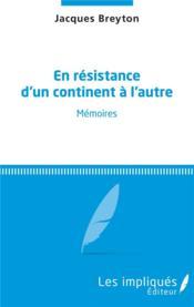 En résistance d'un continent à l'autre ; mémoires - Couverture - Format classique