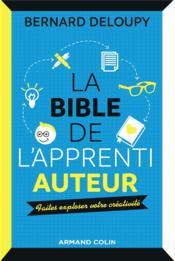 La bible de l'apprenti auteur ; faites exploser votre créativité - Couverture - Format classique