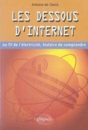 Les dessous d'internet ; au fil de l'électricité, histoire de comprendre - Couverture - Format classique