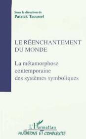 Le réenchantement du monde ; la métamorphose contemporaine des systèmes symboliques - Couverture - Format classique