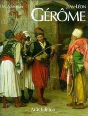 Jean-Léon Gérôme ; monographie et catalogue raisonné - Couverture - Format classique