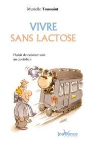 Vivre sans lactose ; recettes faciles, recettes plaisir - Couverture - Format classique
