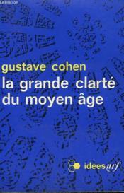 La Grande Clarte Du Moyen Age. Collection : Idees N° 163 - Couverture - Format classique